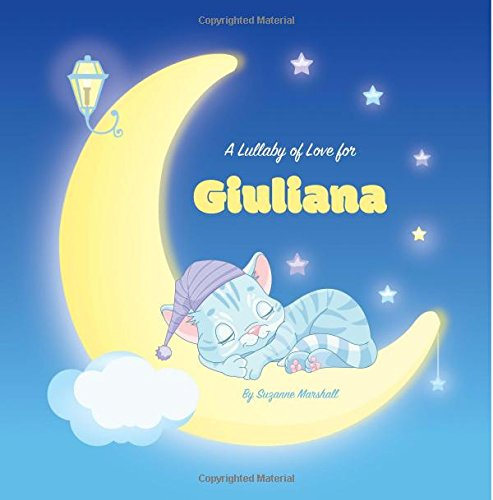 A Lullaby of Love for Giuliana: Personalized Book, Bedtime Story & Sleep Book (Bedtime Stories, Sleep Stories, Gratitude Stories, Personalized Books, Personalized Baby Gifts) pdf
