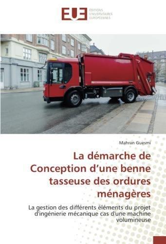 La démarche de conception d une benne tasseuse des ordures ménagères Broché – 26 février 2014 Mahran Guesmi Univ Européenne 3841789315 Essais littéraires