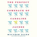 The Perfect Comeback of Caroline Jacobs: A Novel | Matthew Dicks