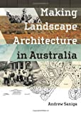 Making Landscape Architecture in Australia, Saniga, Andrew, 1742233554