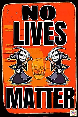 NO Lives Matter! Made in USA! 8