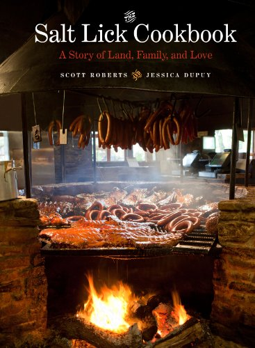 The Salt Lick Cookbook: A Story of Land, Family, and Love by Scott Roberts, Jessica Dupuy