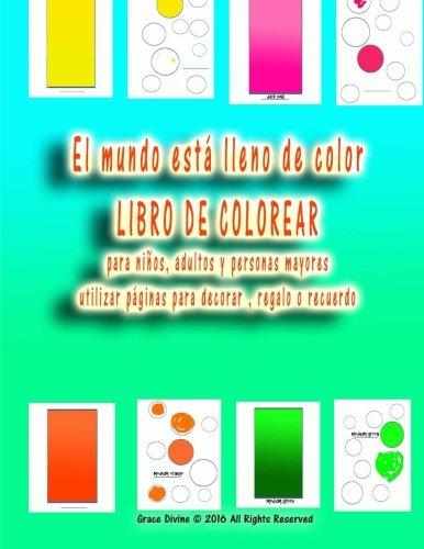 El mundo está lleno de color LIBRO DE COLOREAR para niños, adultos y personas mayores utilizar páginas para decorar , regalo o recuerdo  [Divine, Grace] (Tapa Blanda)