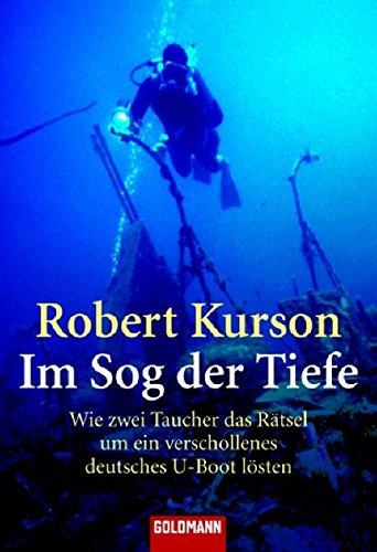 Im Sog der Tiefe: Wie zwei Taucher das Rätsel um ein verschollenes deutsches U-Boot lösten (Goldmann Sachbücher)