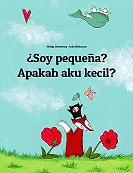 ¿Soy pequeña? Apakah aku kecil?: Libro infantil ilustrado español-indonesio (Edición bilingüe) (Spanish Edition) by [Winterberg, Philipp]