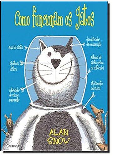 Como Funcionam os Gatos (Em Portuguese do Brasil): Alan Snow: 9788502142688: Amazon.com: Books