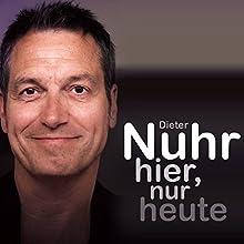 Nuhr hier, nur heute Hörspiel von Dieter Nuhr Gesprochen von: Dieter Nuhr