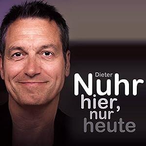 Dieter Nuhr - Nuhr hier, nur heute