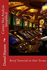 Casino Slot Analysis Simplified: Brief Tutorial in Slot Terms (Management Through My Life) (Volume 2) Paperback