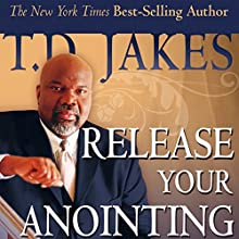 Release Your Anointing: Tapping the Power of the Holy Spirit in You | Livre audio Auteur(s) : T. D. Jakes Narrateur(s) :  Destiny Image Audio