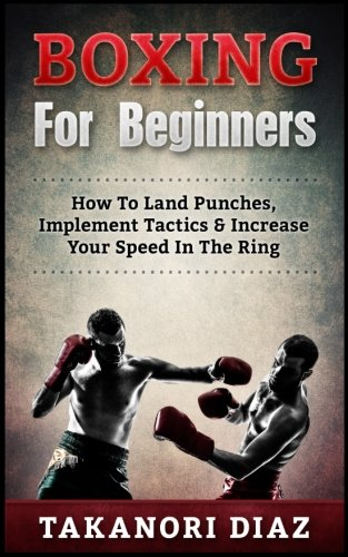 Boxing-For-Beginners-How-To-Land-Punches-Implement-Tactics-Increase-Your-Speed-In-The-Ring