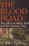 The Blood Road: The Ho Chi Minh Trail and the Vietnam War, John Prados, 0471254657