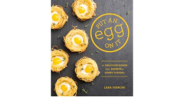 Put an Egg on It: 70 Delicious Dishes That Deserve a Sunny Topping (English Edition) eBook: Lara Ferroni: Amazon.es: Tienda Kindle