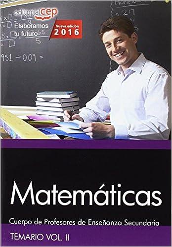 Cuerpo de Profesores de Ense�anza Secundaria. Matem�ticas. Temario Vol. II.