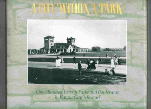 A City Within a Park: One Hundred Years of Parks and Boulevards in Kansas City, Missouri by Jane Mobley - Kansas Missouri Shopping City