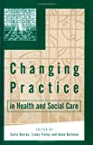 img - for Changing Practice in Health and Social Care (Published in association with The Open University) (2000-02-11) book / textbook / text book