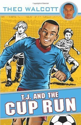 T.J. and the Cup Run (T.J. (Theo Walcott)) by Walcott, Theo (2010)