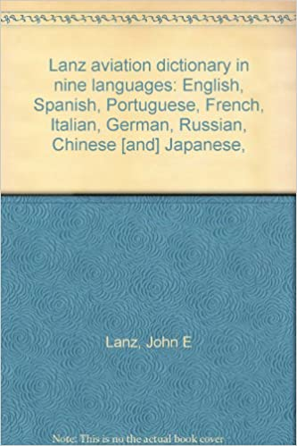 Lanz Aviation Dictionary In Nine Languages English Spanish Portuguese French Italian German Russian Chinese And Japanese Lanz John E Books