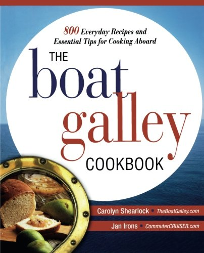 The Boat Galley Cookbook: 800 Everyday Recipes and Essential Tips for Cooking Aboard (International Marine-RMP)