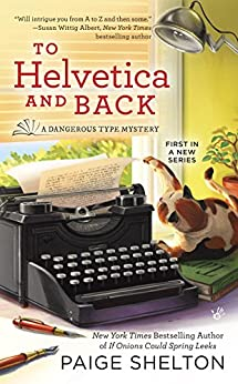 To Helvetica and Back (A Dangerous Type Mystery) by [Shelton, Paige]