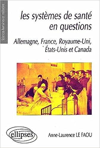 En ligne téléchargement Les systèmes de santé en questions. Allemagne, France, Royaume-Uni, Etats-Unis et Canada pdf, epub