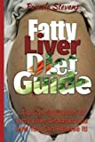 Fatty Liver Diet Guide: Tips on Symptoms of Fatty Liver Diseases and How You Can Reverse It!
