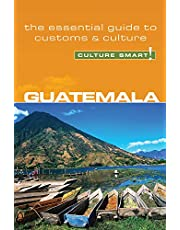 Guatemala - Culture Smart!: The Essential Guide to Customs & Culture