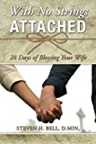 With No Strings Attached: 28 Days of Blessing Your Wife by Steven H. Bell (2013-12-25)