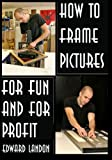 how to make picture frames How To Make Picture Frames: For Fun And For Profit