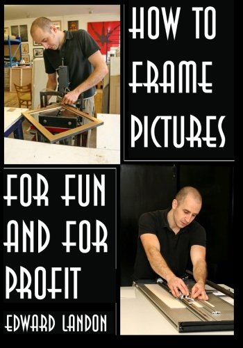 How To Make Picture Frames: For Fun And For Profit