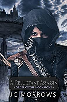 A Reluctant Assassin (Order of the MoonStone Book 1) by [Morrows, JC]
