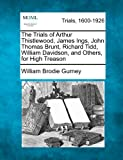 The Trials of Arthur Thistlewood, James Ings, John Thomas Brunt, Richard Tidd, William Davidson, and Others, for High Treason, William Brodie Gurney, 1275519865