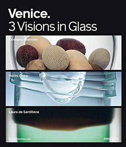 Venice: 3 Visions in Glass- Cristiano Bianchin, Yoichi Ohira, Laura de Santillana