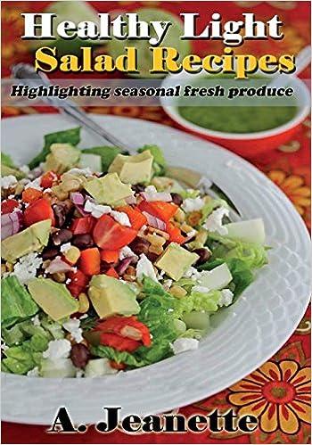 Healthy Light Salad Recipes: Highlighting Seasonal Fresh Produce, with all diary