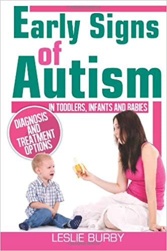 Early Signs Of Autism In Toddlers Infants And Babies Detection And Treatment Options Color Leslie Burby 9781495297076 Amazon Com Books