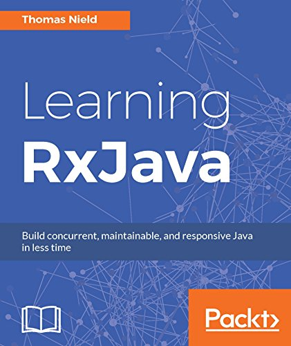 Learning RxJava: Reactive, Concurrent