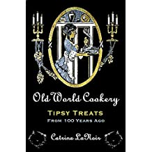 Old World Cookery, Tipsy Treats from 100 Years Ago (Black Cat Bibliothèque Book 10)