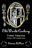 Old World Cookery, Tipsy Treats from 100 Years Ago (Black Cat Bibliothèque)