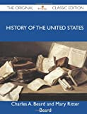 History of the United States - the Original Classic Edition, Charles A. Beard And Mary Ritter Beard, 1486148549
