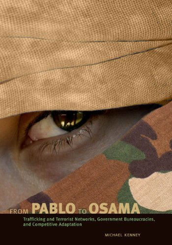 From Pablo to Osama: Trafficking and Terrorist Networks, Government Bureaucracies, and Competitive Adaptation by Penn State University Press