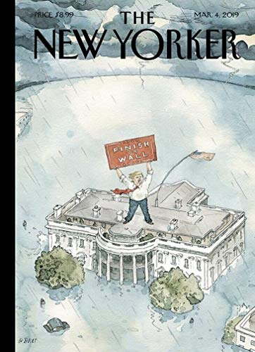 (The New Yorker Magazine (March 4, 2019) Donald Trump Finish The Wall)