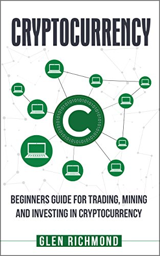 Cryptocurrency: Beginners Guide for Trading, Mining and Investing in  Cryptocurrency: (Cryptocurrency, Blockchain, Bitcoin, Ethereum, Litecoin,