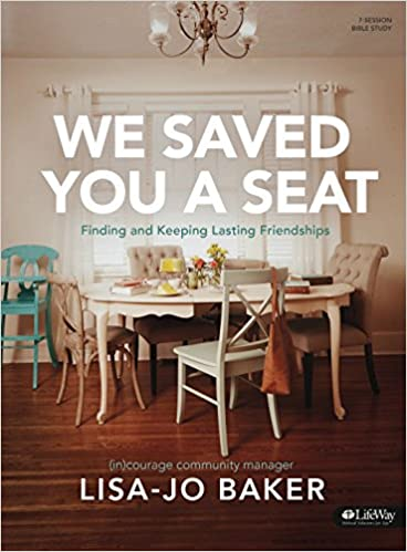 We Saved You a Seat - Bible Study Book: Finding and Keeping Lasting Friendships: Amazon.es: Lisa-Jo Baker, (In)Courage: Libros en idiomas extranjeros