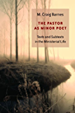 The Pastor as Minor Poet: Texts and Subtexts in the Ministerial Life (Calvin Institute of Christian Worship Liturgical Studies)