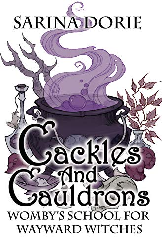 Cackles and Cauldrons: A Not-So-Cozy Witch Mystery (Womby's School for Wayward Witches Book 12) by [Dorie, Sarina]