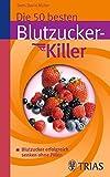 Die 50 besten Blutzucker-Killer: Blutzucker erfolgreich senken ohne Pillen