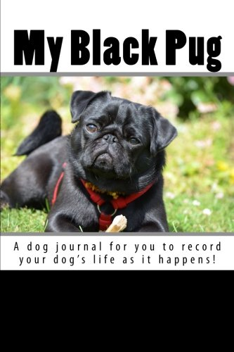 Read Online My Black Pug: A dog journal for you to record your dog's life as it happens! (Blank Journals) ebook