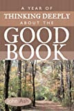 A Year of Thinking Deeply about the Good Book, John Ash, 1462706894