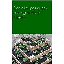 Contruire pas à pas une pyramide à fraisiers (Construction pas à pas t. 1) (French Edition)