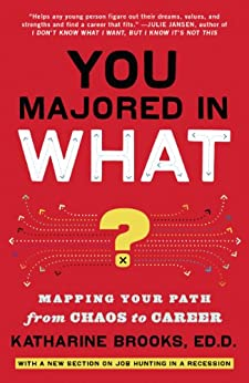 You Majored in What?: Mapping Your Path from Chaos to Career by [Brooks Ed.D., Katharine]